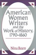 Cover of: American women writers and the work of history, 1790-1860