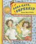 Cover of: Sara Kate, superkid | Susan Beth Pfeffer