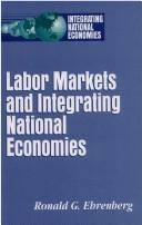Labor markets and integrating national economies by Ronald G. Ehrenberg