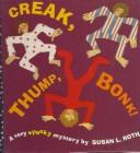 Cover of: Creak, thump, bump! ; a very spooky mystery | Susan L. Roth