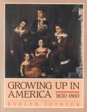Cover of: Growing up in America, 1830-1860 | Evelyn Toynton