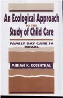 Cover of: ecological approach to the study of child care | Miriam K. Rosenthal