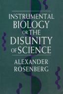 Cover of: Instrumental biology, or the disunity ofscience