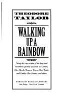 Cover of: Walking up a rainbow: being the true version of the long and hazardous journey of Susan D. Carlisle, Mrs. Myrtle Dessery, Drover Bert Pettit, and cowboy Clay Carmer, and others