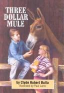 Cover of: Three dollar mule | Clyde Robert Bulla