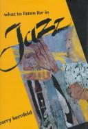 Cover of: What to listen for in jazz | Barry Dean Kernfeld