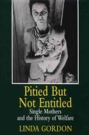 Cover of: Pitied but not entitled: single mothers and the history of welfare, 1890-1935