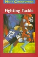 Cover of: Fighting tackle | Matt Christopher