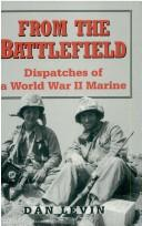 Cover of: From the battlefield: dispatches of a World War II marine