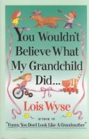 Cover of: You wouldn't believe what my grandchild did--