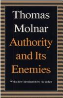 Cover of: Authority and its enemies | Thomas Steven Molnar