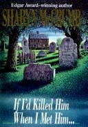 Cover of: If I'd killed him when I met him --: an Elizabeth MacPherson novel