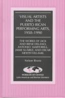 Cover of: Visual artists and the Puerto Rican performing arts, 1950-1990: the works of Jack and Irene Delano, Antonio Martorell, Jaime Suárez, and Oscar Mestey-Villamil