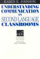 Cover of: Understanding communication in second language classrooms | Karen E. Johnson
