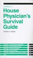 Churchill's house physician's survival guide by Roger A. Fisken