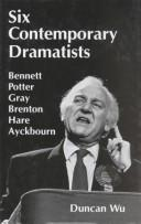 Cover of: Six contemporary dramatists--Bennett, Potter, Gray, Brenton, Hare, Ayckbourn