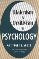 Cover of: Platonism & positivism in psychology: Mortimer J. Adler ; with a new introduction by James R. Weiss.
