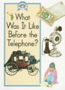 Cover of: What was it like before the telephone?