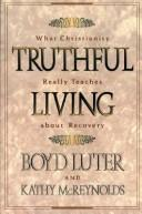 Cover of: Truthful living: what Christianity really teaches about recovery