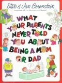Cover of: What your parents never told your about being a mom or dad | Stan Berenstain