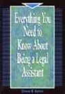 Cover of: Everything you need to know about being a legal assistant