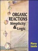 Cover of: Organic reactions, simplicity and logic