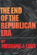 Cover of: The end of the republican era | Theodore J. Lowi