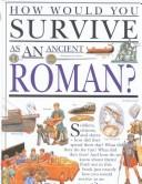 Cover of: How Would You Survive As an Ancient Roman: si tu étais un romain de l'antiquité, comment vivrais-tu?