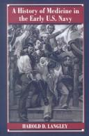 Cover of: A history of medicine in the early U.S. Navy | Harold D. Langley