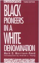 Cover of: Black pioneers in a white denomination
