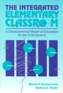 Cover of: The integrated elementary classroom