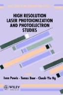 Cover of: High resolution laser photoionization and photoelectron studies |