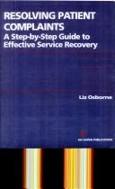 Cover of: Resolving patient complaints: a step-by-step guide to effective service recovery
