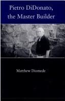 Pietro DiDonato, the master builder by Matthew Diomede