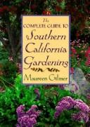 Cover of: The complete guide to southern California gardening