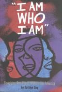 Cover of: I am who I am: speaking out about multiracial identity