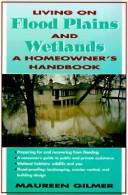 Cover of: Living on flood plains and wetlands: a homeowner's high₋water handbook
