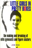 Cover of: Little girls in pretty boxes: the making and breaking of elite gymnasts and figure skaters