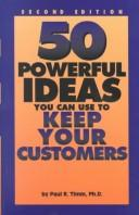 Cover of: 50 powerful ideas you can use to keep your customers | Paul R. Timm