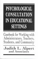 Psychological consultation in educational settings by Judith L. Alpert