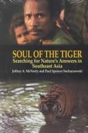 Cover of: Soul of the tiger: searching for nature's answers in Southeast Asia