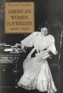 Cover of: American women playwrights, 1900-1950 | Yvonne Shafer