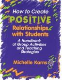 Cover of: How to create positive relationships with students