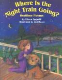 Cover of: Where Is the Night Train Going?: Bedtime Poems