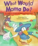 Cover of: What would Mama do? | Judith Ross Enderle