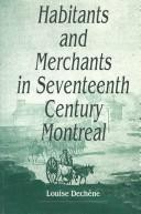 Cover of: Habitants and merchants in Seventeenth-Century Montreal | Louise DecheМ'ne