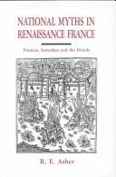 Cover of: National myths in Renaissance France | R. E. Asher