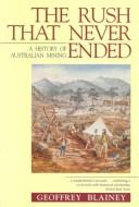 Cover of: rush that never ended | Geoffrey Blainey