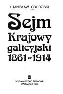 Cover of: Sejm krajowy galicyjski, 1861-1914 by Stanisław Grodziski