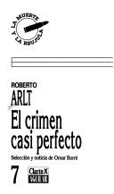 Cover of: El crimen casi perfecto by Roberto Arlt